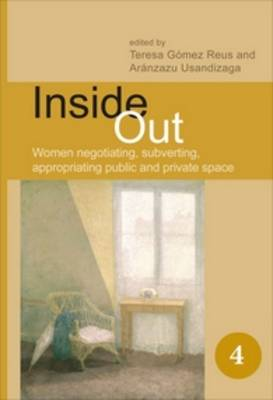 Inside Out: Women negotiating, subverting, appropriating public and private space - Spatial Practices 4 (Hardback)