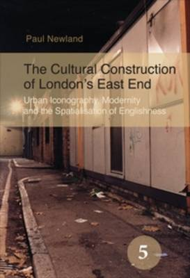 The Cultural Construction of London's East End: Urban Iconography, Modernity and the Spatialisation of Englishness - Spatial Practices 5 (Paperback)