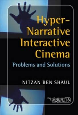 Hyper-Narrative Interactive Cinema: Problems and Solutions - Consciousness, Literature and the Arts 18 (Paperback)