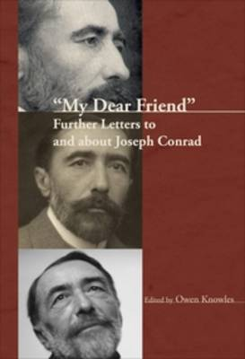 """""""My Dear Friend"""": Further Letters to and about Joseph Conrad - Conrad Studies 3 (Hardback)"""