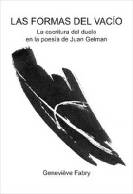 Las formas del vacio: La escritura del duelo en la poesia de Juan Gelman - Texto y Teoria: Teoria Literaria 34 (Paperback)