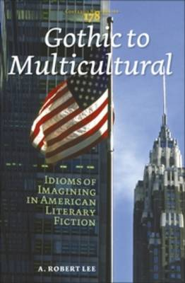 Gothic to Multicultural: Idioms of Imagining in American Literary Fiction - Costerus New Series 178 (Hardback)