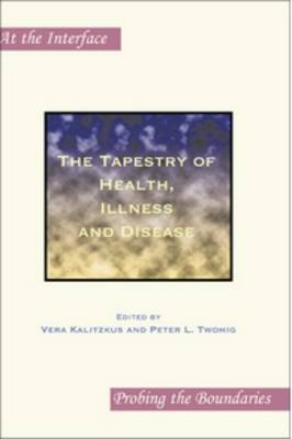 The Tapestry of Health, Illness and Disease - At the Interface / Probing the Boundaries 55 (Paperback)