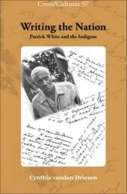 Writing the Nation: Patrick White and the Indigene - Cross/Cultures 97 (Hardback)