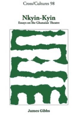 Nkyin-Kyin: Essays on the Ghanaian Theatre - Cross/Cultures 98 (Hardback)