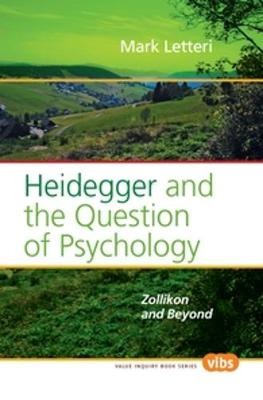 Heidegger and the Question of Psychology: Zollikon and Beyond - Value Inquiry Book Series / Philosophy and Psychology 200 (Paperback)
