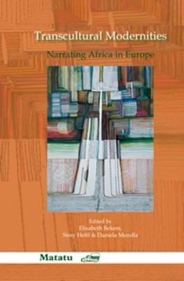 Transcultural Modernities: Narrating Africa in Europe - Matatu 36 (Hardback)