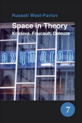 Space in Theory: Kristeva, Foucault, Deleuze - Spatial Practices 7 (Paperback)