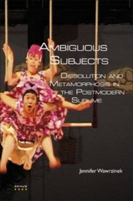 Ambiguous Subjects: Dissolution and Metamorphosis in the Postmodern Sublime - GENUS: Gender in Modern Culture 10 (Paperback)