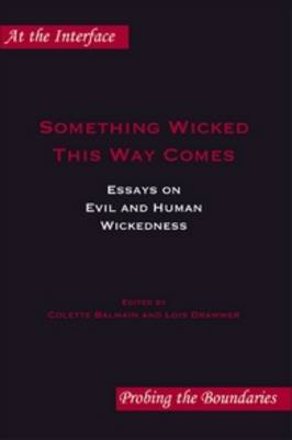 Something Wicked This Way Comes: Essays on Evil and Human Wickedness - At the Interface / Probing the Boundaries 57 (Paperback)