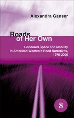 Roads of Her Own: Gendered Space and Mobility in American Women's Road Narratives, 1970-2000 - Spatial Practices 8 (Hardback)