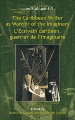 The Caribbean Writer as Warrior of the Imaginary / L'Ecrivain caribeen, guerrier de l'imaginaire - Cross/Cultures 101 (Hardback)