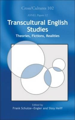 Transcultural English Studies: Theories, Fictions, Realities - Cross/Cultures / ASNEL Papers 102/12 (Hardback)