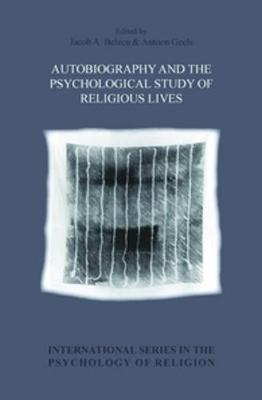 Autobiography and the Psychological Study of Religious Lives - International Series in the Psychology of Religion 15 (Hardback)