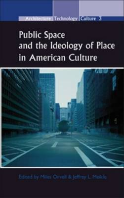 Public Space and the Ideology of Place in American Culture - Architecture - Technology - Culture 3 (Hardback)