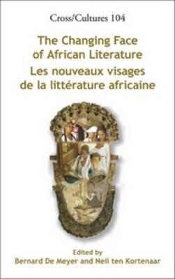 The Changing Face of African Literature / Les nouveaux visages de la litterature africaine - Cross/Cultures 104 (Hardback)