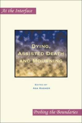 Dying, Assisted Death and Mourning - At the Interface / Probing the Boundaries 58 (Paperback)