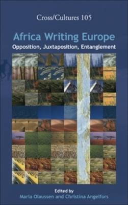 Africa Writing Europe: Opposition, Juxtaposition, Entanglement - Cross/Cultures 105 (Hardback)