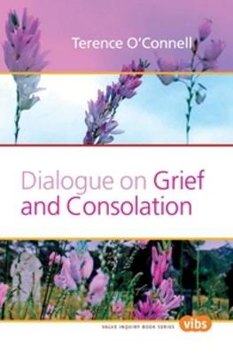 Dialogue on Grief and Consolation - Value Inquiry Book Series / Lived Values, Valued Lives 208 (Paperback)