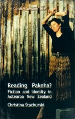 Reading Pakeha?: Fiction and Identity in Aotearoa New Zealand - Cross/Cultures 109 (Hardback)