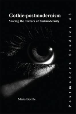 Gothic-postmodernism: Voicing the Terrors of Postmodernity - Postmodern Studies 43 (Paperback)