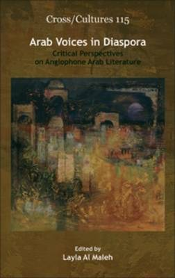 Arab Voices in Diaspora: Critical Perspectives on Anglophone Arab Literature - Cross/Cultures 115 (Hardback)