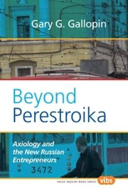 Beyond Perestroika: Axiology and the New Russian Entrepreneurs - Value Inquiry Book Series / Hartman Institute Axiology Studies 210 (Hardback)