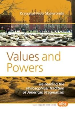 Values and Powers: Re-reading the Philosophical Tradition of American Pragmatism - Value Inquiry Book Series / Central European Value Studies 213 (Paperback)