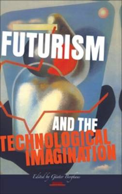 Futurism and the Technological Imagination - Avant-Garde Critical Studies 24 (Hardback)