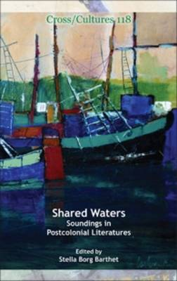 Shared Waters: Soundings in Postcolonial Literatures - Cross/Cultures 118 (Hardback)