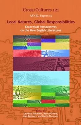 Local Natures, Global Responsibilities: Ecocritical Perspectives on the New English Literatures - Cross/Cultures / ASNEL Papers 121/15 (Hardback)