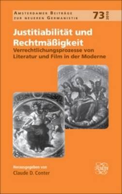 Justitiabilitat und Rechtmassigkeit: Verrechtlichungsprozesse von Literatur und Film in der Moderne - Amsterdamer Beitrage zur neueren Germanistik 73 (Hardback)
