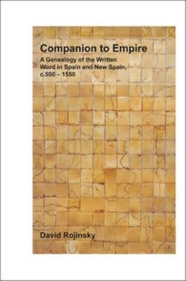 Companion to Empire: A Genealogy of the Written Word in Spain and New Spain, c. 550-1550 - Foro Hispanico 37 (Paperback)