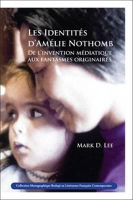 Les Identites d'Amelie Nothomb: De l'invention mediatique aux fantasmes originaires - Collection Monographique Rodopi en Litterature Francaise Contemporaine 50 (Paperback)