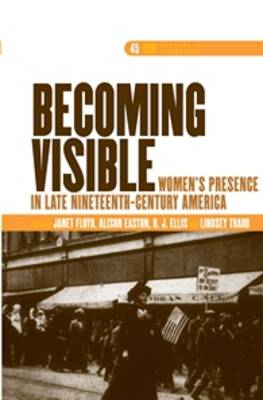 Becoming Visible: Women's Presence in Late Nineteenth-Century America - DQR Studies in Literature 45 (Hardback)