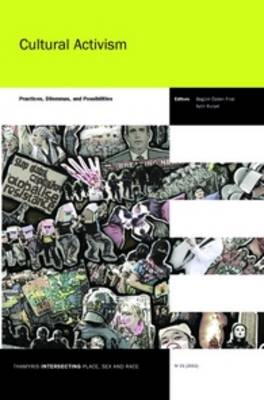 Cultural Activism: Practices, Dilemmas, and Possibilities - Thamyris/Intersecting: Place, Sex and Race 21 (Paperback)