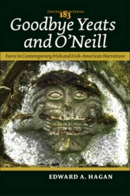 Goodbye Yeats and O'Neill: Farce in Contemporary Irish and Irish-American Narratives - Costerus New Series 183 (Paperback)