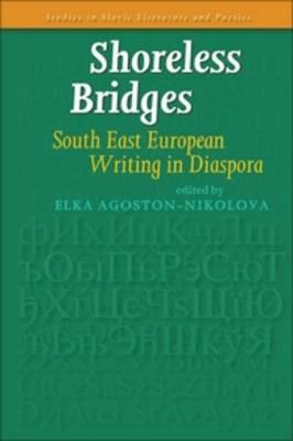 Shoreless Bridges: South East European Writing in Diaspora - Studies in Slavic Literature and Poetics 55 (Paperback)