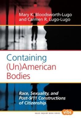 Containing (Un)American Bodies: Race, Sexuality, and Post-9/11 Constructions of Citizenship - Value Inquiry Book Series / Philosophy of Peace 219 (Paperback)