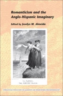 Romanticism and the Anglo-Hispanic Imaginary - Internationale Forschungen zur Allgemeinen und Vergleichenden Literaturwissenschaft 136 (Paperback)