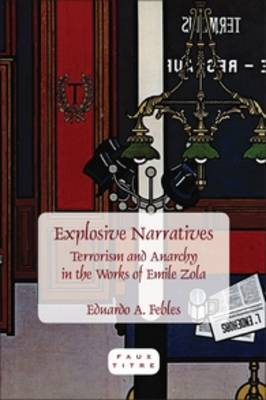 Explosive Narratives: Terrorism and Anarchy in the Works of Emile Zola - Faux Titre 350 (Paperback)