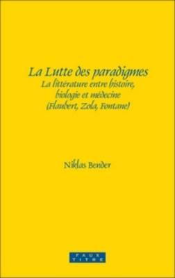 La Lutte des paradigmes: La litterature entre histoire, biologie et medecine (Flaubert, Zola, Fontane) - Faux Titre 351 (Hardback)