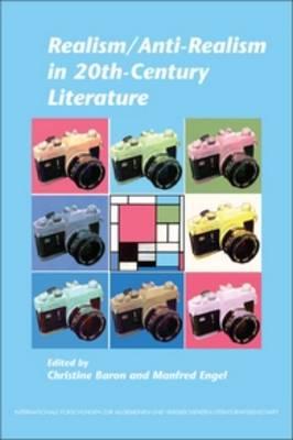 Realism/Anti-Realism in 20th-Century Literature - Internationale Forschungen zur Allgemeinen und Vergleichenden Literaturwissenschaft 142 (Paperback)