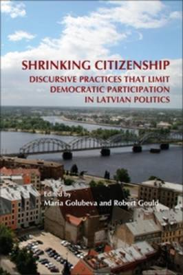 Shrinking Citizenship: Discursive Practices that Limit Democratic Participation in Latvian Politics - On the Boundary of Two Worlds 26 (Paperback)