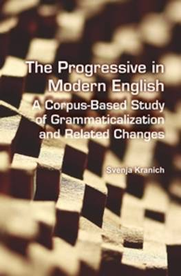 The Progressive in Modern English: A Corpus-Based Study of Grammaticalization and Related Changes - Language and Computers 72 (Hardback)