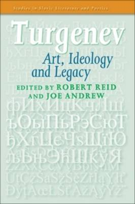 Turgenev: Art, Ideology and Legacy - Studies in Slavic Literature and Poetics 56 (Paperback)