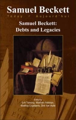 Samuel Beckett: Debts and Legacies - Samuel Beckett Today / Aujourd'hui 22 (Hardback)