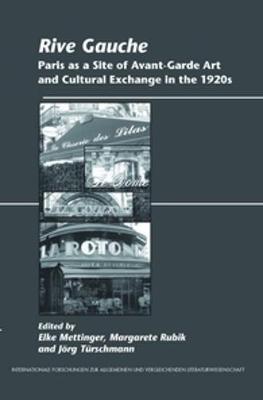 Rive Gauche: Paris as a Site of Avant-Garde Art and Cultural Exchange in the 1920s - Internationale Forschungen zur Allgemeinen und Vergleichenden Literaturwissenschaft 144 (Paperback)
