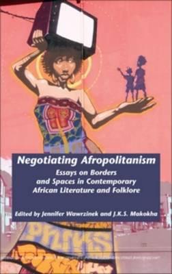 Negotiating Afropolitanism: Essays on Borders and Spaces in Contemporary African Literature and Folklore - Internationale Forschungen zur Allgemeinen und Vergleichenden Literaturwissenschaft 146 (Hardback)
