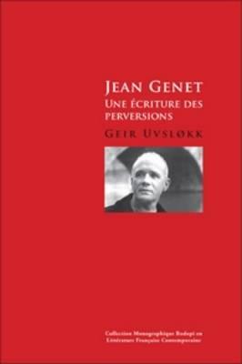 Jean Genet: Une ecriture des perversions - Collection Monographique Rodopi en Litterature Francaise Contemporaine 51 (Paperback)